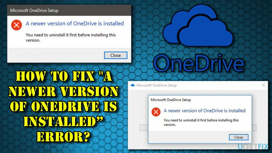 "How to fix ""A newer version of OneDrive is installed"" error?"