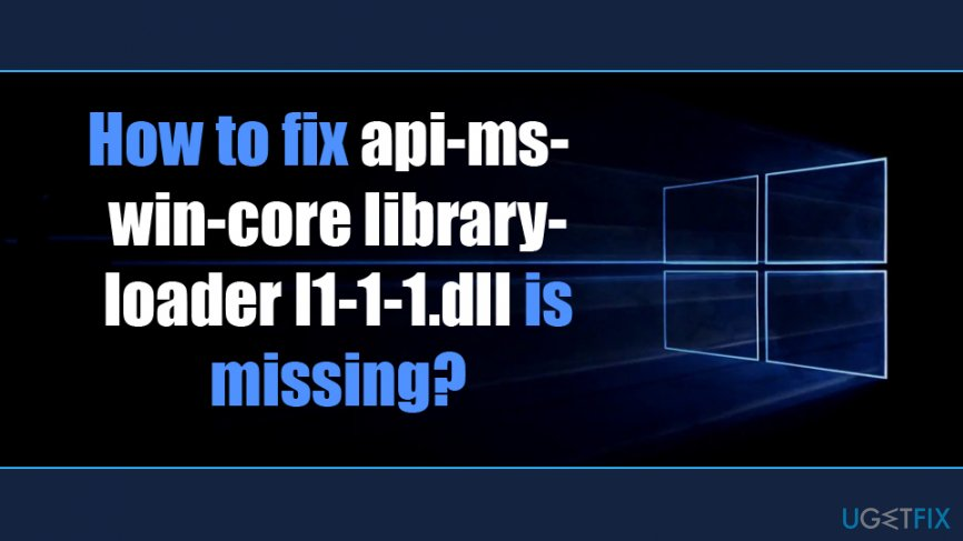Fix api-ms-win-core libraryloader l1-1-1.dll is missing from your computer