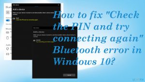 """How to fix """"Check the PIN and try connecting again"""" Bluetooth error in Windows 10?"""