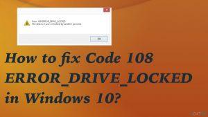 How to fix Code 108 ERROR_DRIVE_LOCKED in Windows 10?