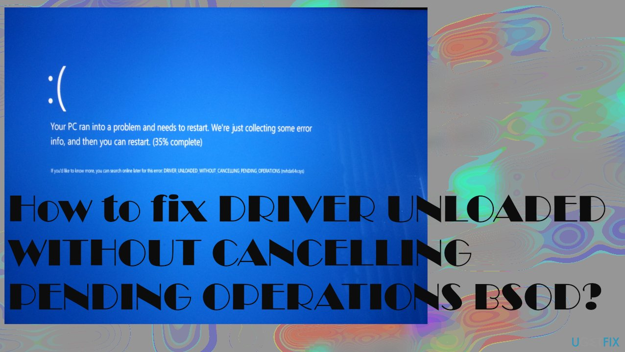 DRIVER UNLOADED WITHOUT CANCELLING PENDING OPERATIONS BSOD