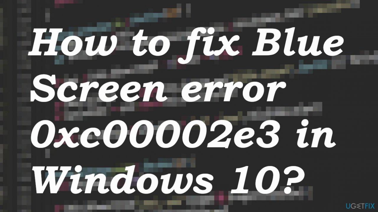 Blue Screen of Death error 0xc00002e3
