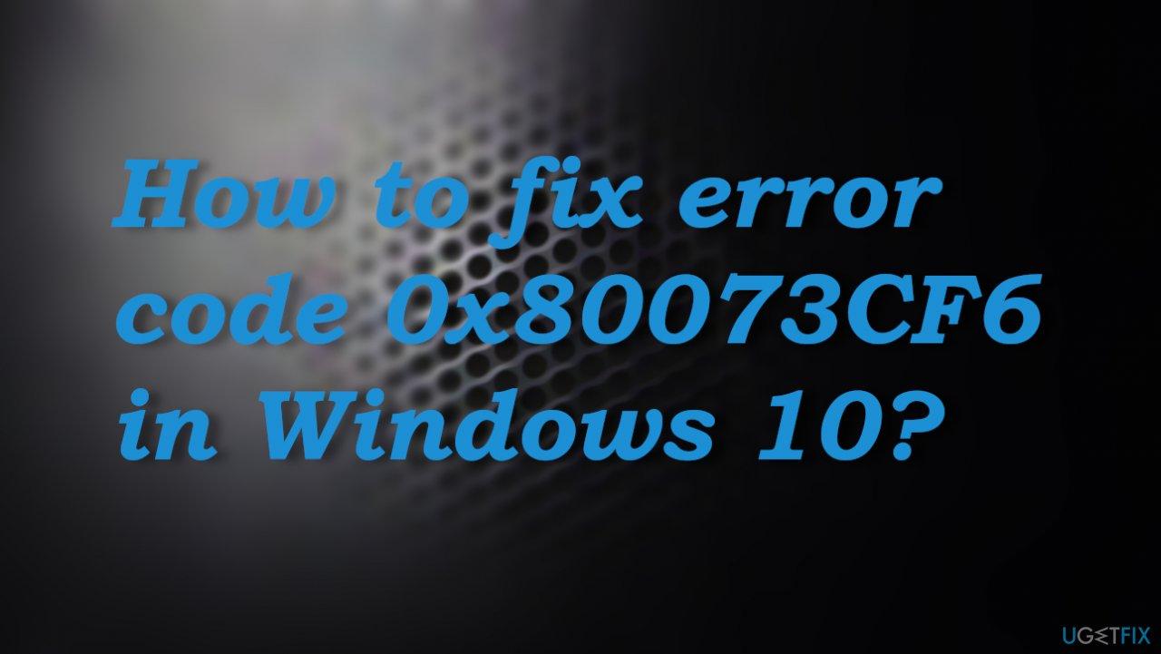 Error code 0x80073CF6 in Windows 10?