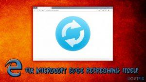How to fix Microsoft Edge refreshing itself?