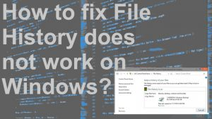 How to fix File History does not work on Windows?