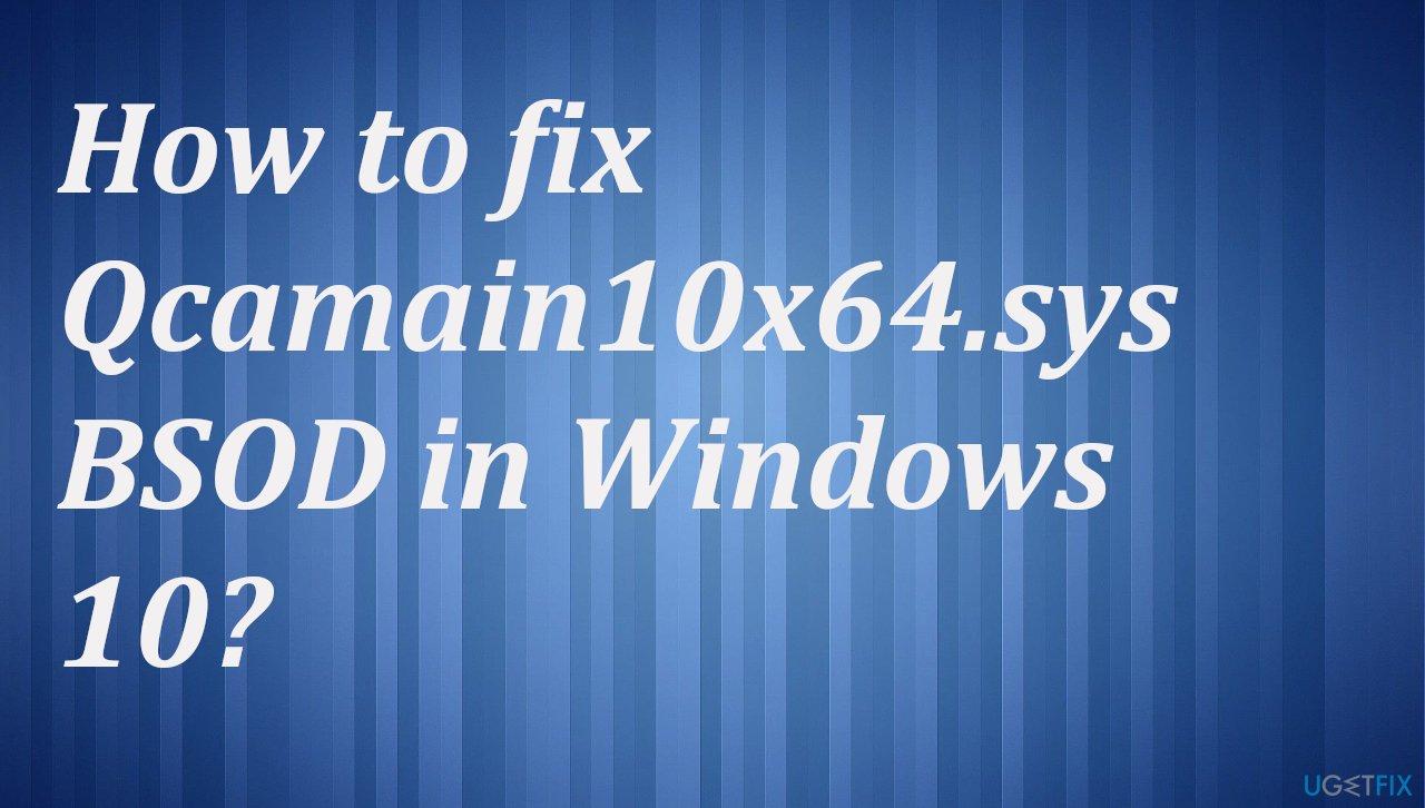 Qcamain10x64.sys BSOD in Windows