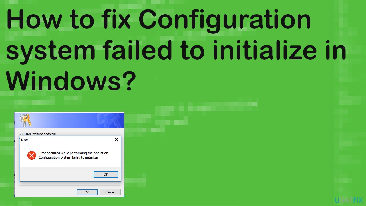 Configuration system failed to initialize in Windows