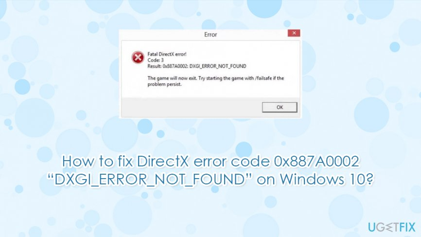 "How to fix DirectX error 0x887A0002 ""DXGI_ERROR_NOT_FOUND""?"