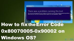 How to fix the Error Code 0x80070005-0x90002 on Windows OS?