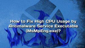 How to Fix High CPU Usage by Antimalware Service Executable (MsMpEng.exe)?