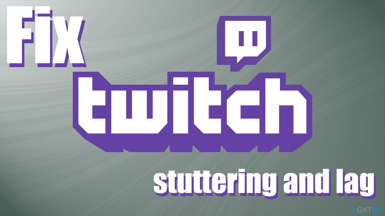 Easy ways to fix Twitch keeps stuttering or lagging