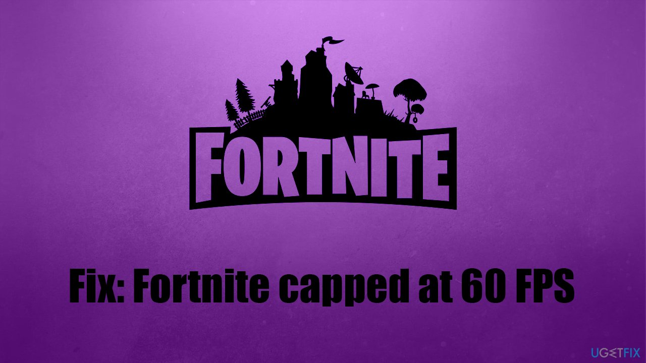 How to fix Fortnite capped at 60 FPS?
