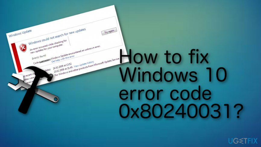 How to fix Windows 10 error code 0x80240031?
