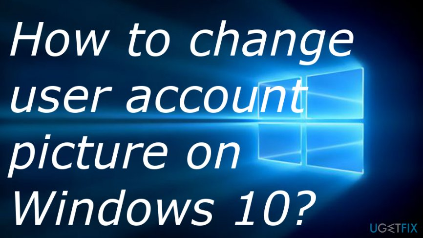 You can change the Windows 10 account picture by taking another one
