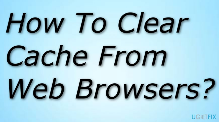 Clear cache from popular web browsers