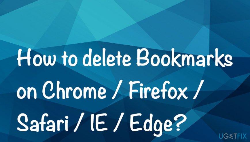 How to delete Bookmarks on Chrome / Firefox / Safari / IE / Edge