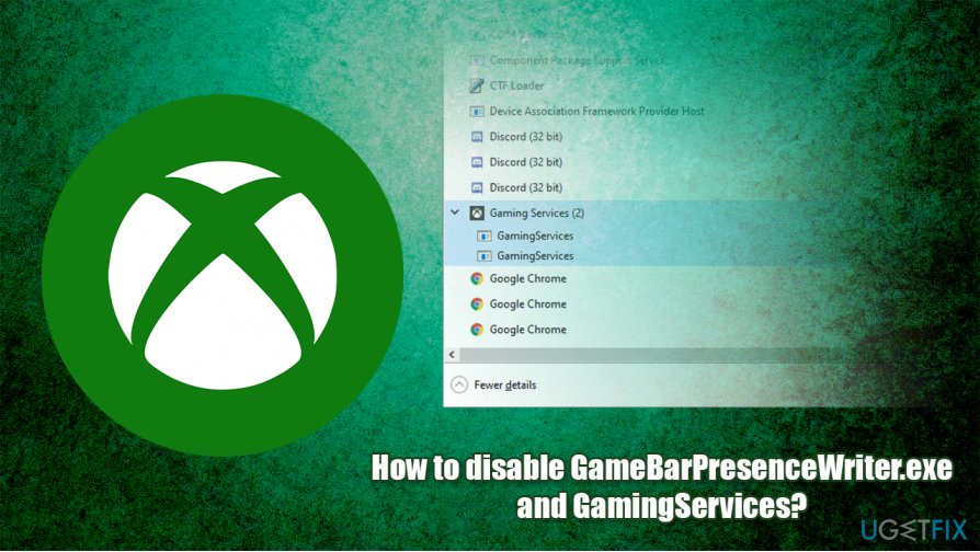 Disable GameBarPresenceWriter.exe and GamingServices?