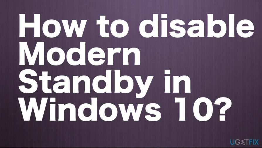 The need to disable Modern Standby