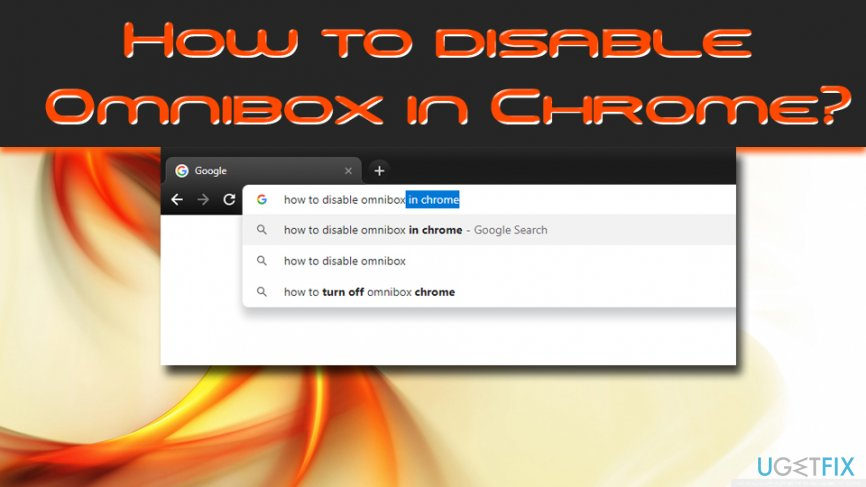 How to disable Omnibox in Chrome