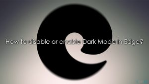 Microsoft Edge: how to disable or enable Dark Mode?