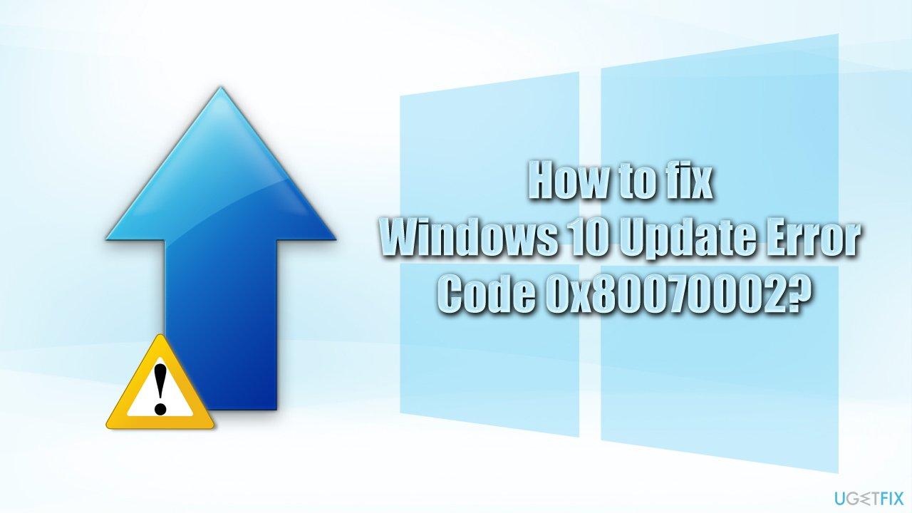 How to fix Windows 10 Update Error Code 0x80070002