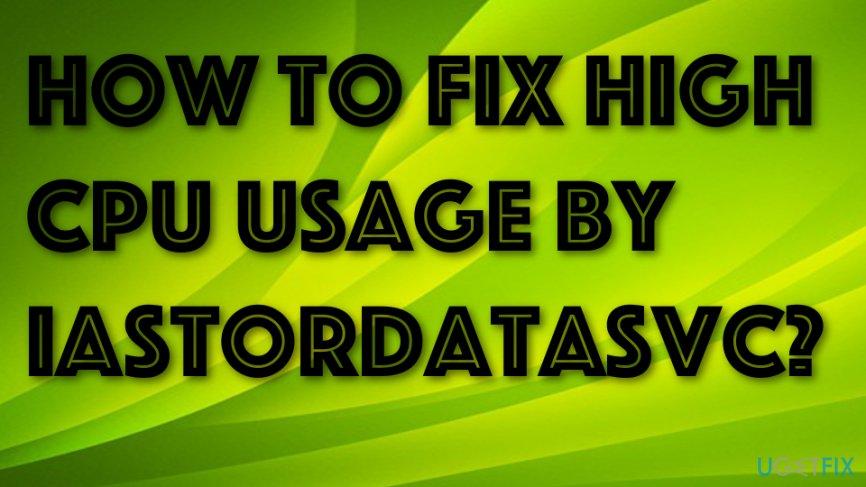 High CPU Usage by IAStorDataSvc fix