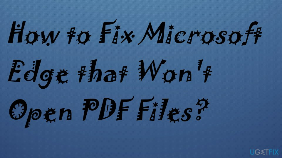 Fix Microsoft Edge that Won't Open PDF Files