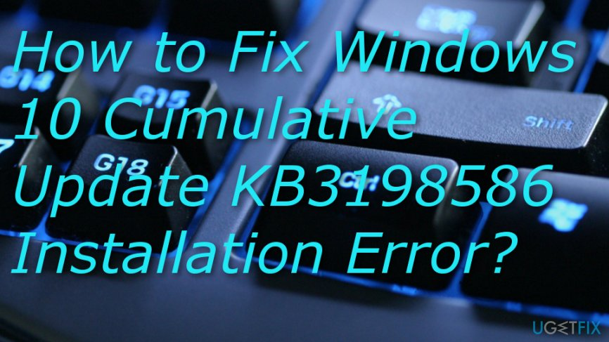 Fix Windows 10 Cumulative Update KB3198586 Installation Error