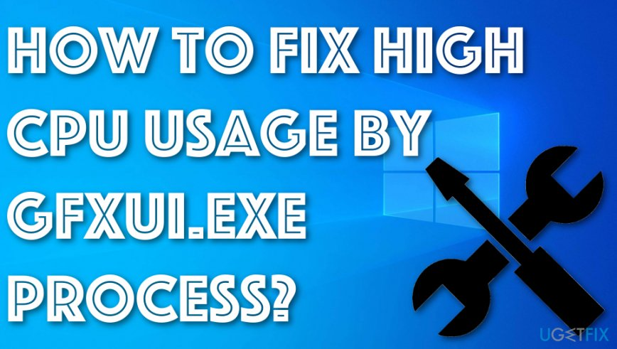 Fix High CPU Usage by gfxui.exe Process