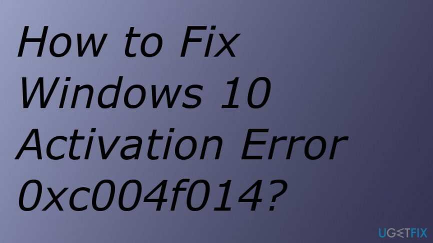 Take care of Windows 10 Activation Error 0xc004f014