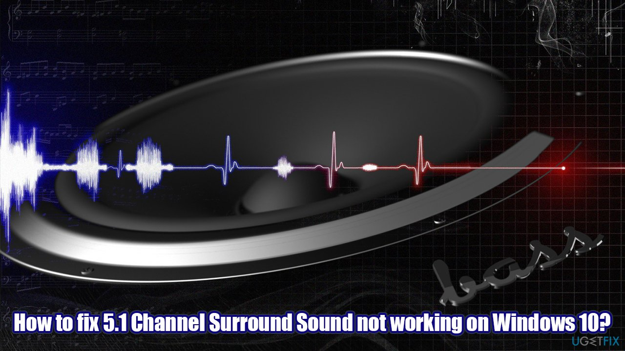 How to fix 5.1 Channel Surround Sound not working on Windows 10?