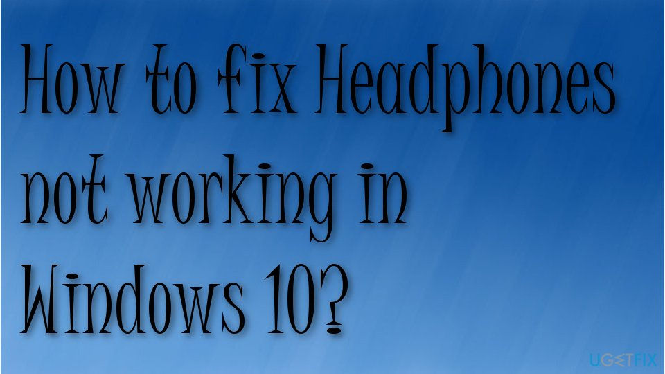 How to fix Headphones not working in Windows 10?