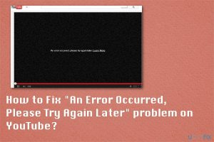 """How to Fix """"An Error Occurred, Please Try Again Later"""" problem on YouTube?"""