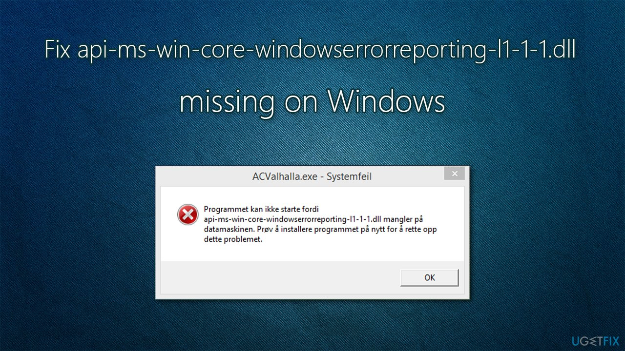 How to fix api-ms-win-core-windowserrorreporting-l1-1-1.dll is missing on Windows?