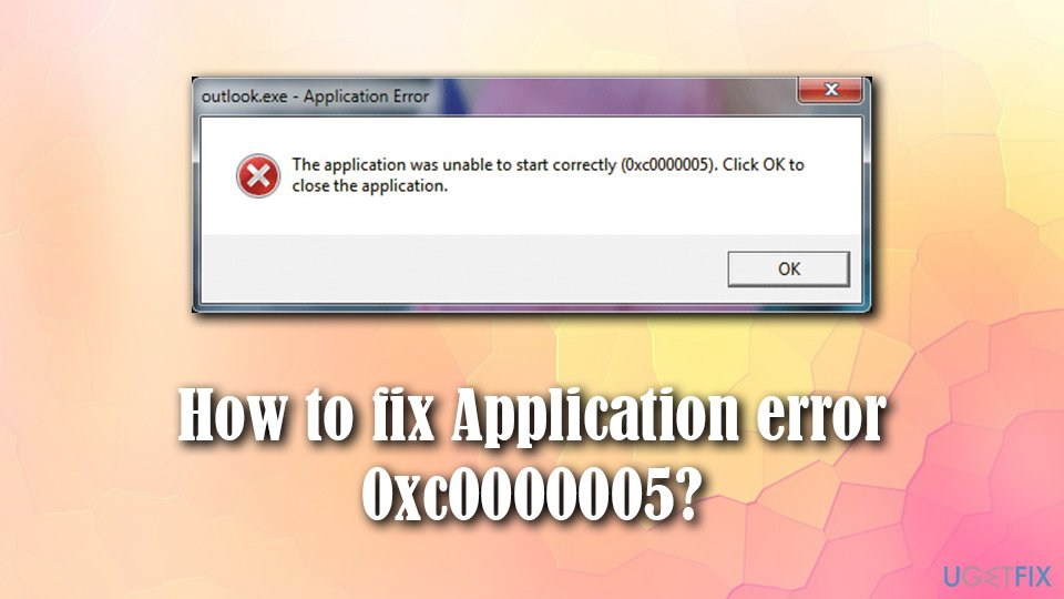 How to fix Application error 0xc0000005?