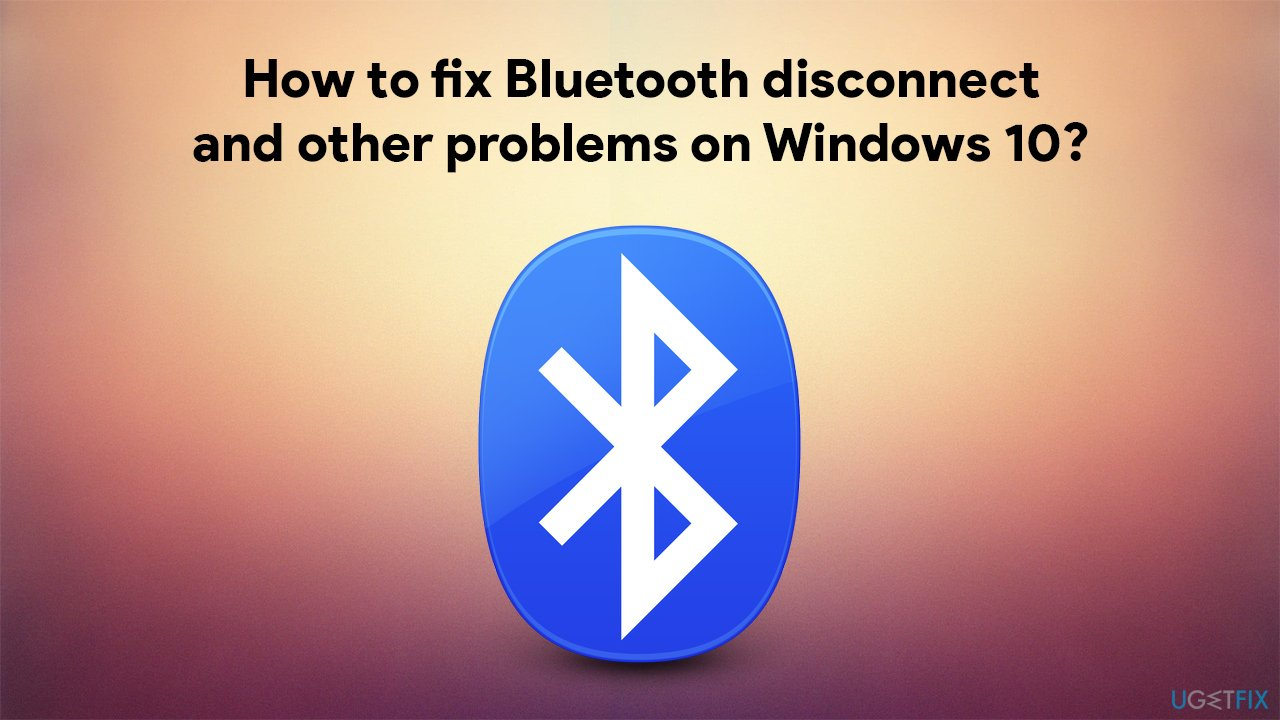 How to fix Bluetooth disconnect and other problems on Windows 10?