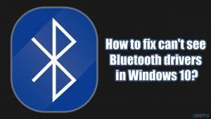 How to fix can't see Bluetooth drivers in Windows 10?