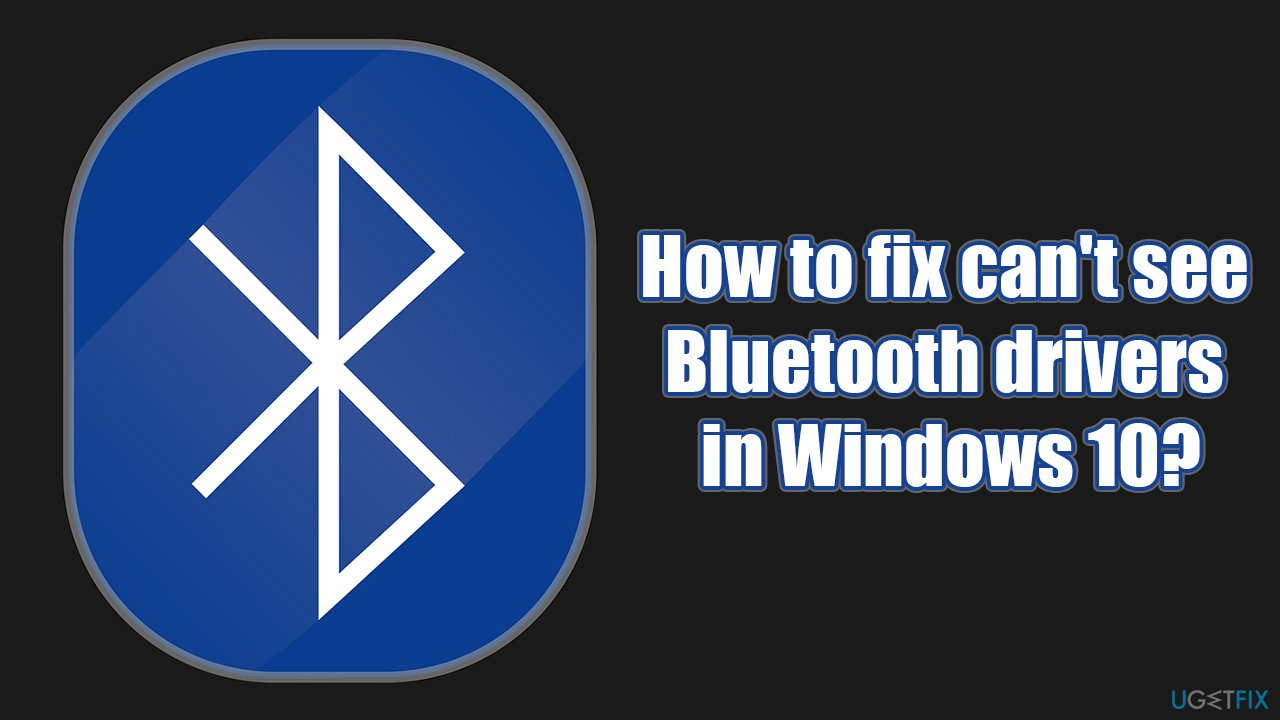 How to fix can't see Bluetooth drivers in Windows 10