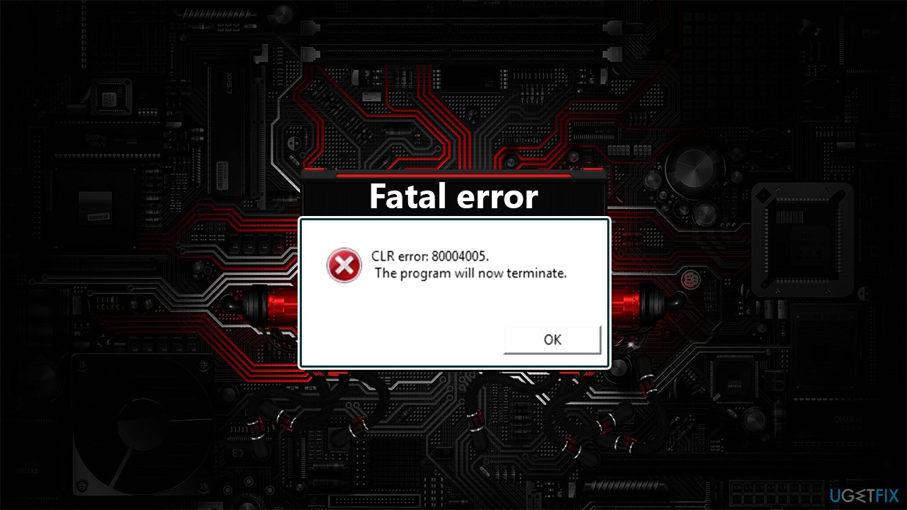 How to fix CLR error: 80004005 The program will now terminate in Windows?