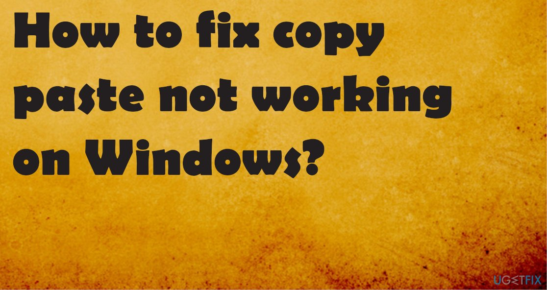 How to fix copy paste not working on Windows