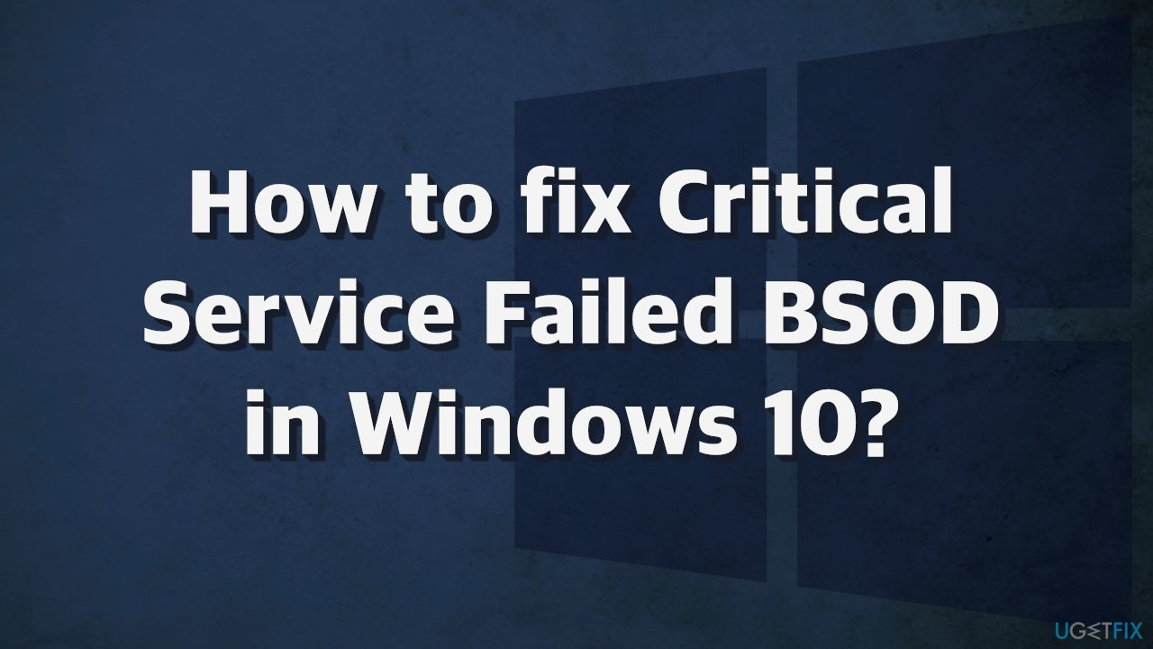 How to fix Critical Service Failed BSOD in Windows 10?