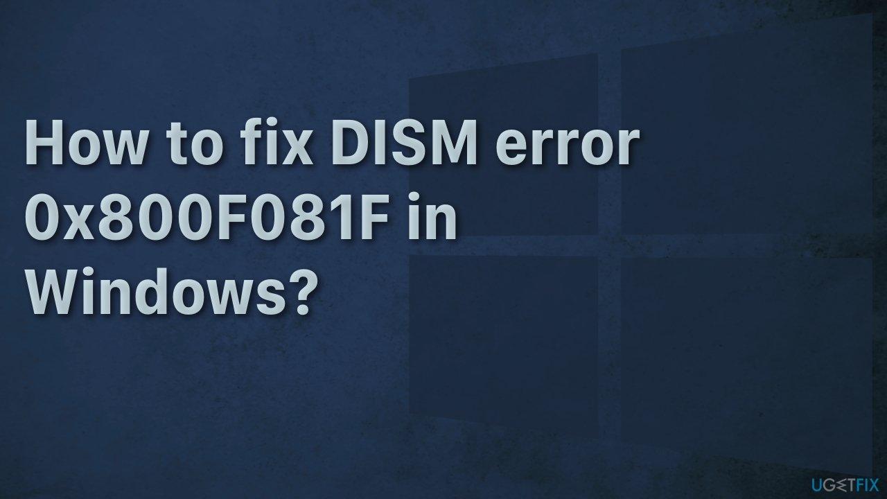 How to fix DISM error 0x800F081F in Windows?
