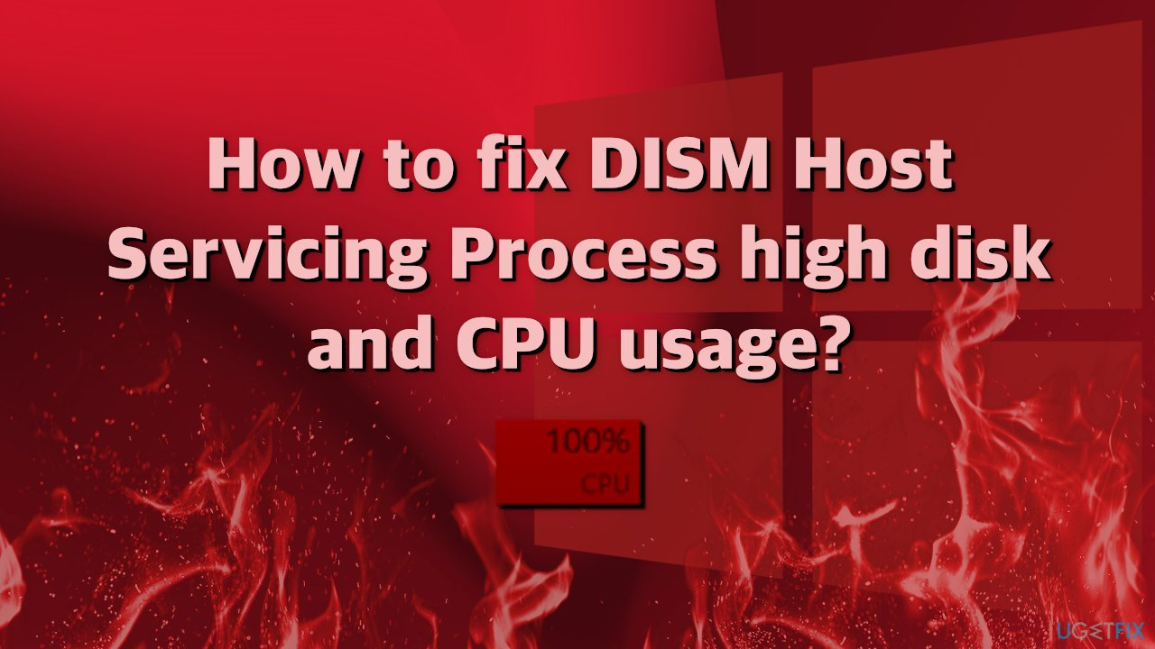 How to fix DISM Host Servicing Process high disk and CPU usage?