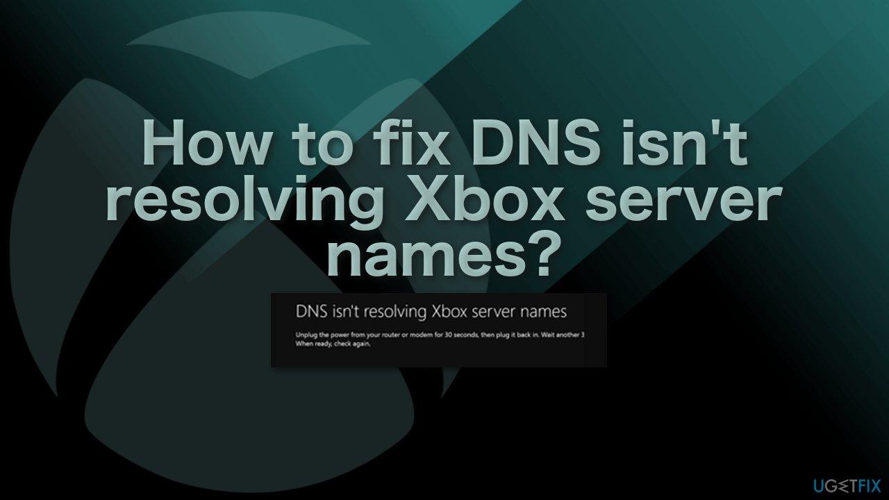 How to fix DNS isn't resolving Xbox server names?