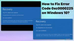How to Fix Error Code 0xc0000225 on Windows 10?