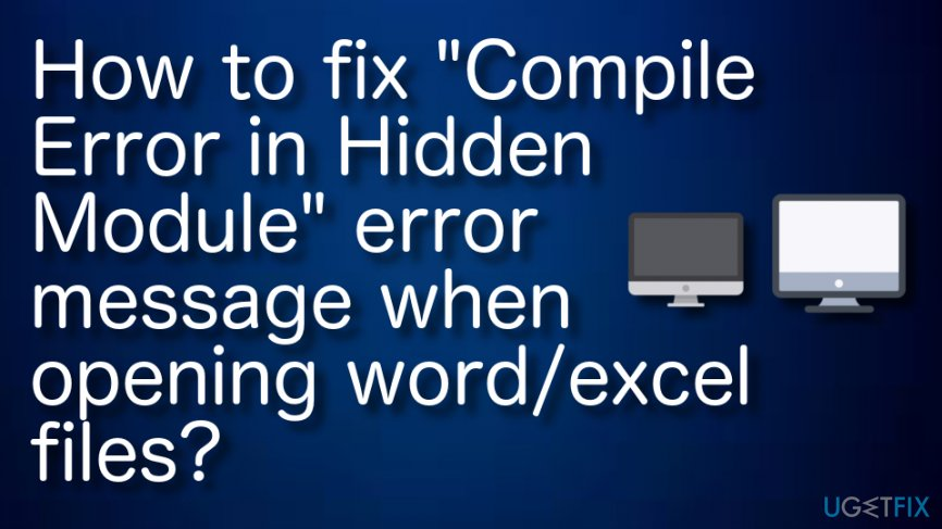 "How to fix ""Compile Error in Hidden Module"" error message when opening word/excel files?"