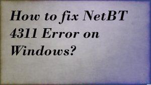 How to fix NetBT 4311 Error on Windows?