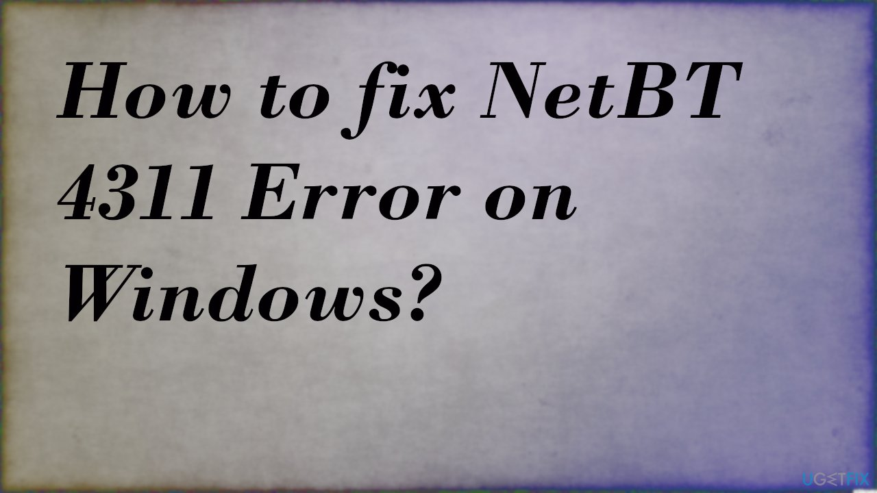 How to fix NetBT 4311 Error on Windows