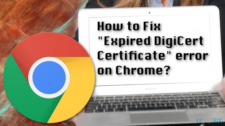 "How to Fix ""Expired DigiCert Certificate"" error on Chrome"