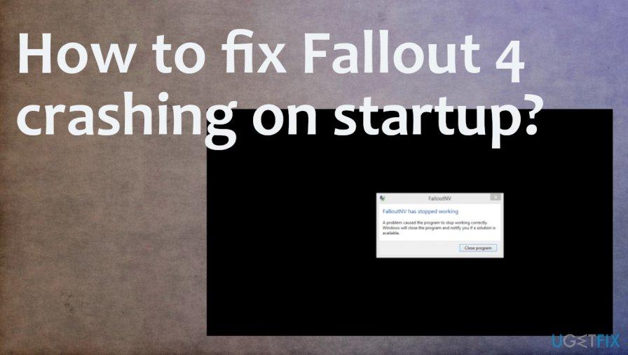 Fallout 4 crashing on startup fix